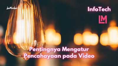 Pentingnya Mengatur Pencahayaan pada Video