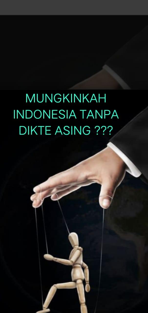 MUNGKINKAH INDONESIA TANPA DIKTE ASING ?