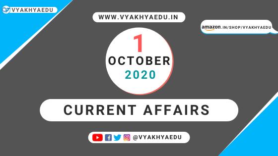CURRENT AFFAIRS : 1-OCTOBER-2020 | OCTOBER 2020 | VYAKHYAEDU