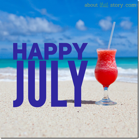 Happy July from About That Story