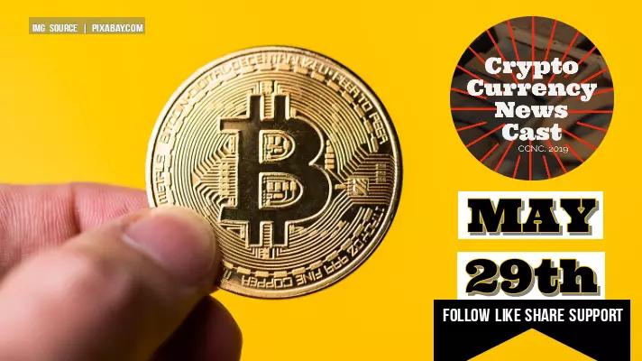 Crypto News Cast May 29th 2021 ?