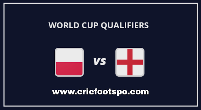 World Cup Qualifiers: England Vs Poland Live Stream Online  Free Match Preview and Lineup.