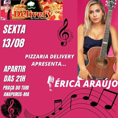 """IMPERDÍVEL! NA PIZZARIA DELIVERY  """"ERICA ARAÚJO"""" SEXTA DIA 13 DE AGOSTO EM ANAPURUS"""