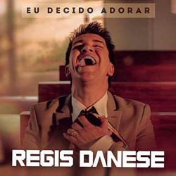 Download Regis Danese - Eu Decido Adorar