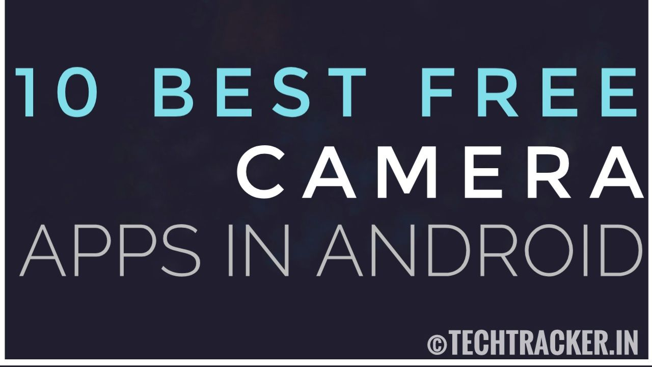 10 Best Free Camera Apps For Android