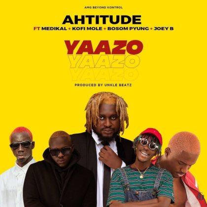 Ahtitude – Yaazo feat. Medikal x Bosom P-yung x Joey B & Kofi Mole (Produced. by Unkle Beatz). Mp3