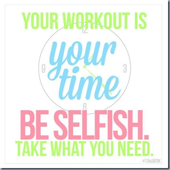 your-workout-is-your-time-be-selfish-take-what-you-need-882370