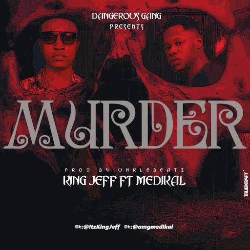 King Jeff ft Medikal – Murder