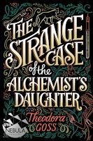 El extraño caso de la hija del alquimista de Theodora Goss, literatura de género, ficción literaria, novela de fantasía, horror, crimen, misterio, monstruos, especulativa,