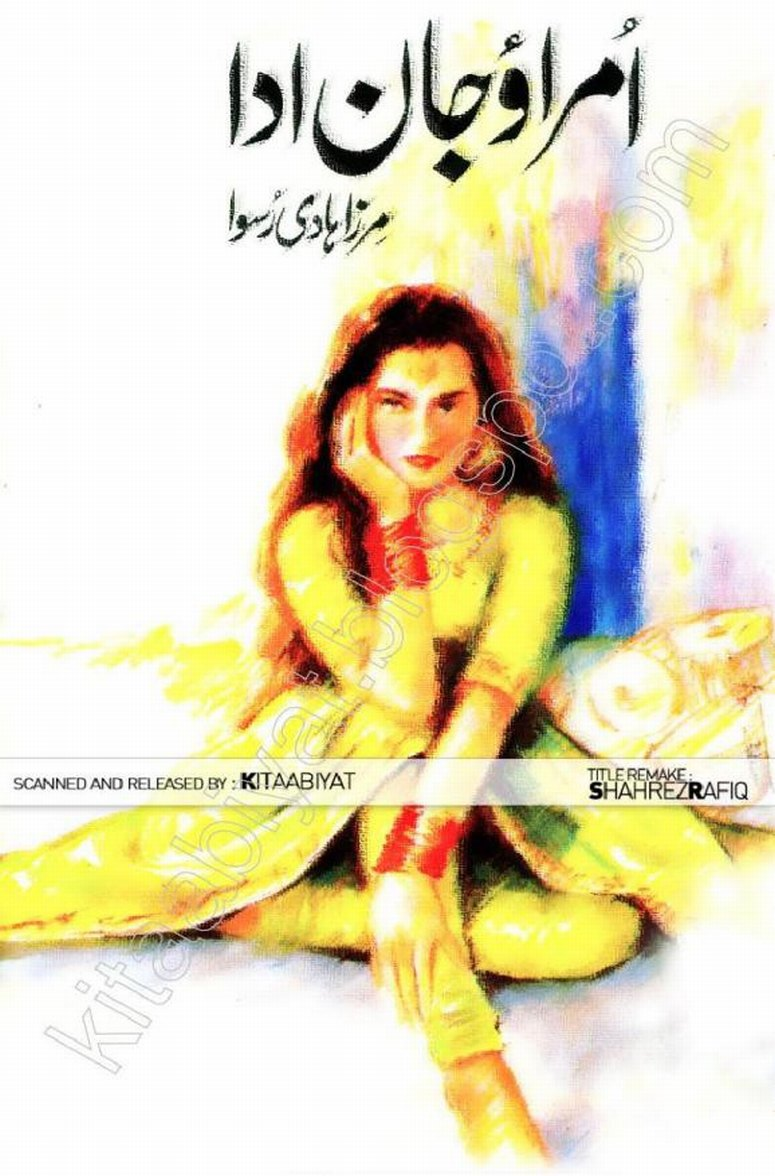 Umrao Jaan Ada is a very well written complex script novel which depicts normal emotions and behaviour of human like love hate greed power and fear, writen by Mirza Haadi Ruswa , Mirza Haadi Ruswa is a very famous and popular specialy among female readers