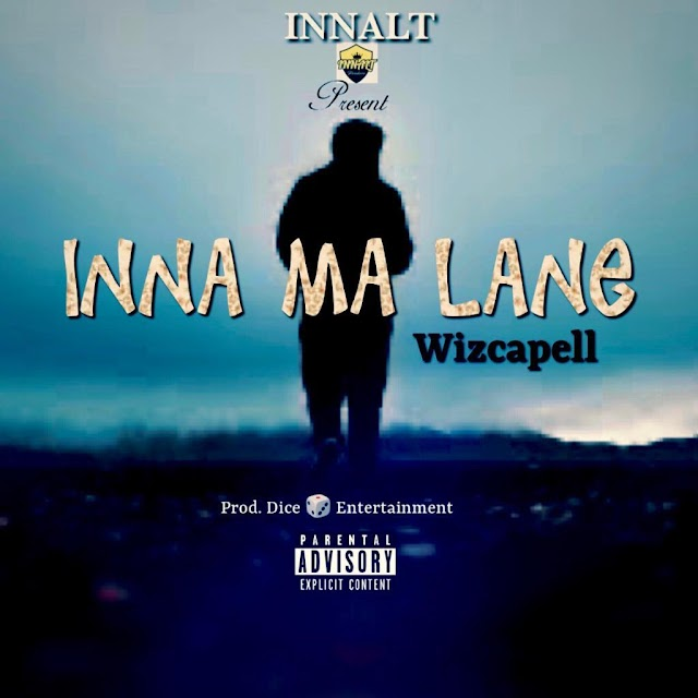 Wizcapell - Inna Ma Lane (Prod. By Dice-entertainment).