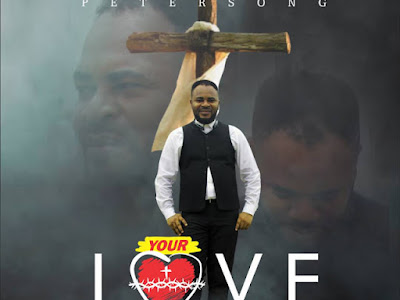 [Gospel Music]: Peter Song -- Your Love