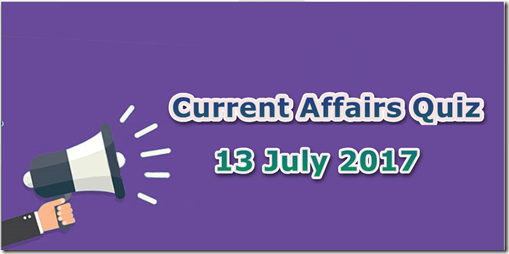 13 July 2017 Current Affairs Mcq Quiz