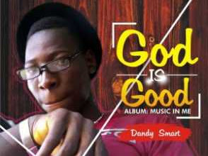 [MUSIC]: Dandy Smart – God is Good