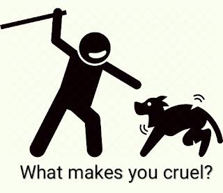 What makes you cruel?