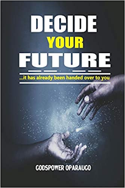 Decide Your Future Review: Author Godspower Oparaugo - An Eye Opener for Brighter Future