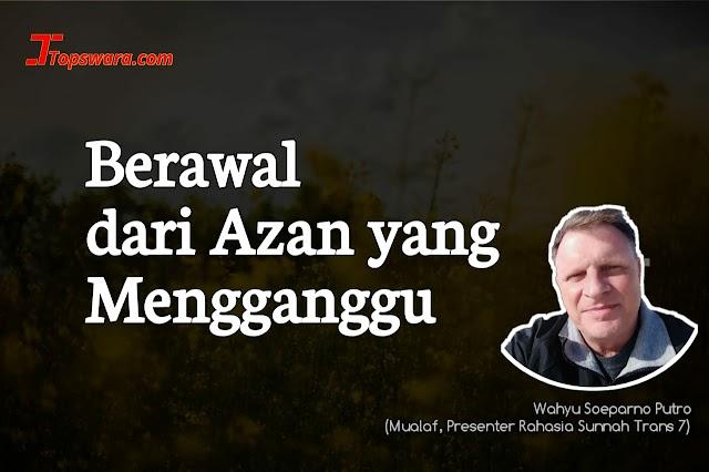 Berawal dari Azan yang Mengganggu