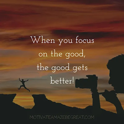 """Super Sayings: """"When you focus on the good, the good gets better!"""""""