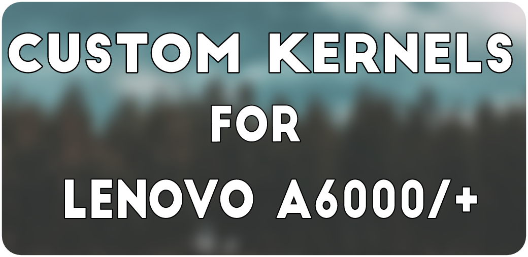 Custom Kernels For Lenovo A6000/A6000- - TheSpAndroid