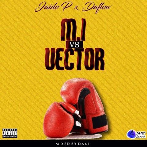 MUSIC: M.I VS Vector (Diss Track)   Jaido P Ft DaFlow