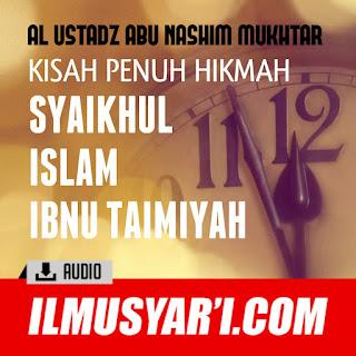 Kisah Penuh Hikmah Syaikhul Islam Ibnu Taimiyyah - Ustadz Abu Nashim Mukhtar
