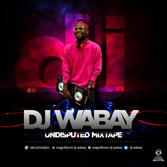 [Mixtape] UNDISPUTED MIXTAPE - DJ WABAY