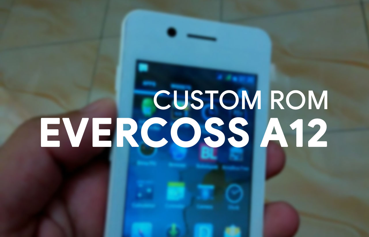 custom ROM evercoss A12