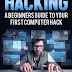 Hacking: A Beginners Guide To Your First Computer Hack