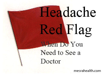 When do you need to see a doctor when having headache.