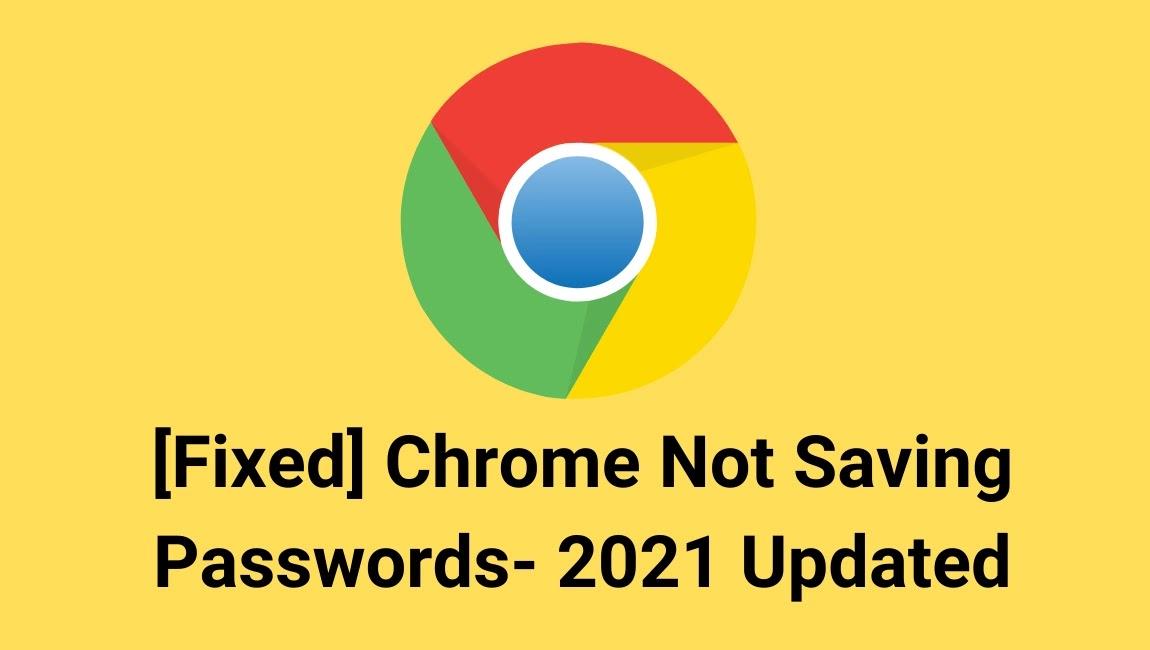 [Fixed] Chrome Not Saving Passwords- 2021 Updated