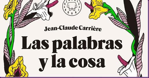 Jean-Claude Carrière_Las palabras y la cosa 001