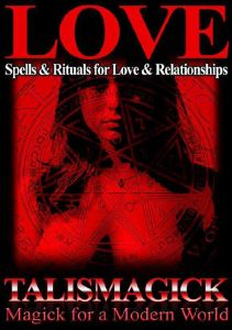 Love Spells and Rituals for Love and Relationships by Talismagick