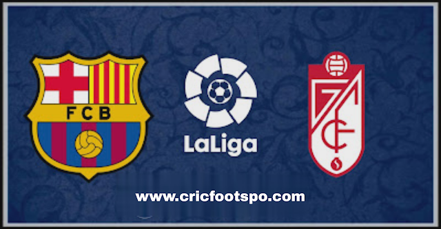 La Liga: Barcelona Vs Granada Live Stream Online Free Match Preview and Lineup