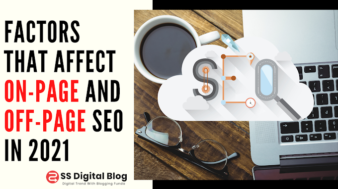 Key Factors That Affect On-Page and Off-Page SEO In 2021