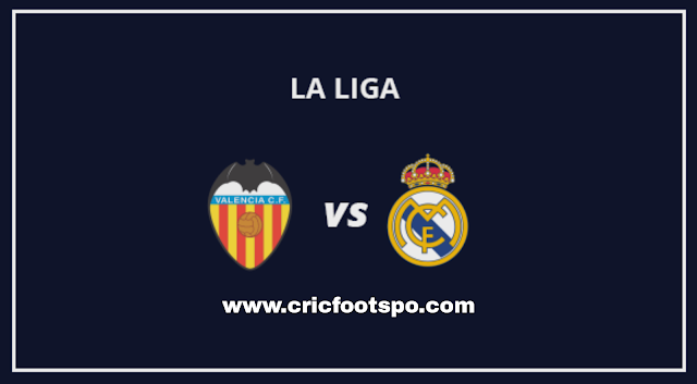 La Liga: Valencia Vs Real Madrid Live Stream Online Free Match Preview and Lineup