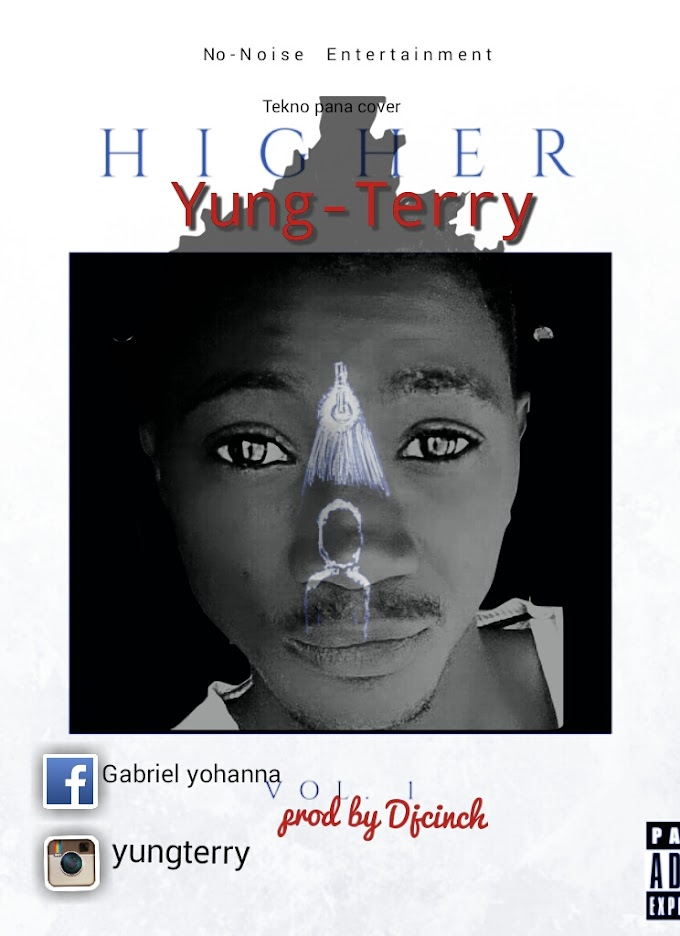 Yung Terry – Higher ( Prod By DJ Cinch)