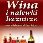 """Barbara Jakimowicz-Klein """"Wina i nalewki lecznicze wzmacniają i uzdrawiają duszę i ciało"""", Wydawnictwo Astrum, Wrocław 2014.jpg"""