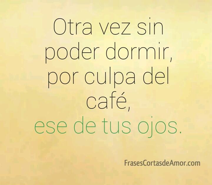 Frasesamor Frases De Amor El Cafe De Tus Ojos