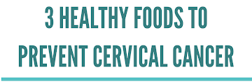 3 Healthy Foods to Prevent Cervical Cancer