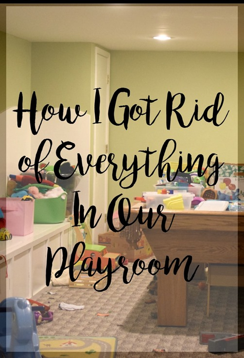 How I Got Rid Of Everything In Our Playroom