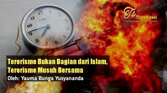 Terorisme Bukan Bagian dari Islam, Terorisme Musuh Bersama