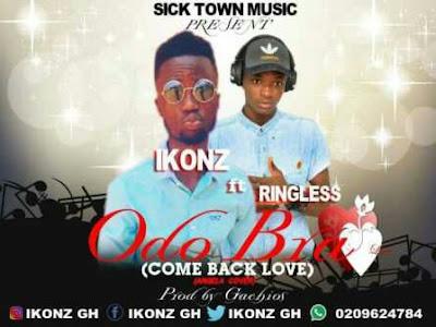 [MUSIC]: Ikonz ft Ringless – Odo Bra (Come back love) (Prod. by Gachios)