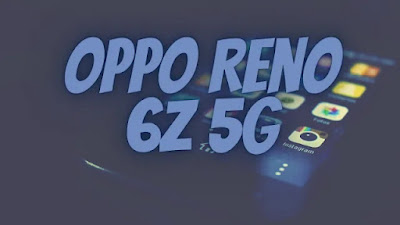 oppo Reno 6Z 5g specifications, launch date.