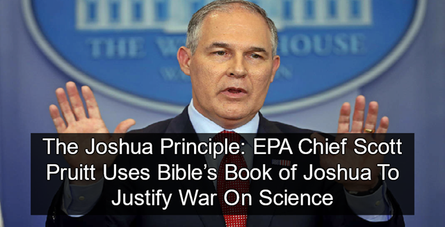 EPA administrator Scott Pruitt invokes the 'Joshua Principle' to remove scientists from EPA advisory boards, 31 October 2017. Graphic: Patheos
