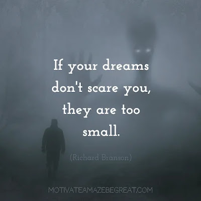 """Super Sayings: """"If your dreams don't scare you, they are too small."""" - Richard Branson"""