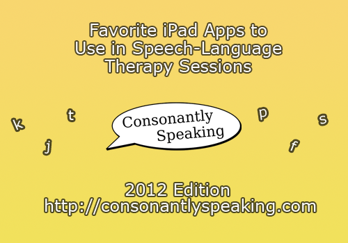 Consonantly Speaking's Favorite iPad Apps to Use in Speech-Language Therapy Sessions 2012 Edition: Part 1 image
