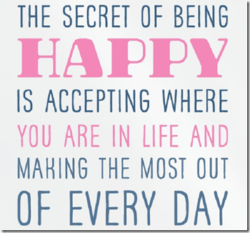 the-secret-of-being-happy-is-accepting-where-you-are-in-life-and-making-the-most-out-of-every-day-girly-quote