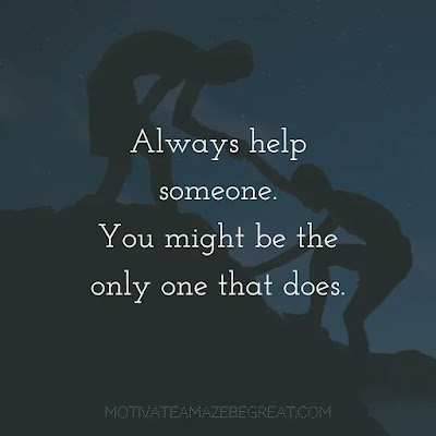 """Super Sayings: """"Always help someone. You might be the only one that does."""""""