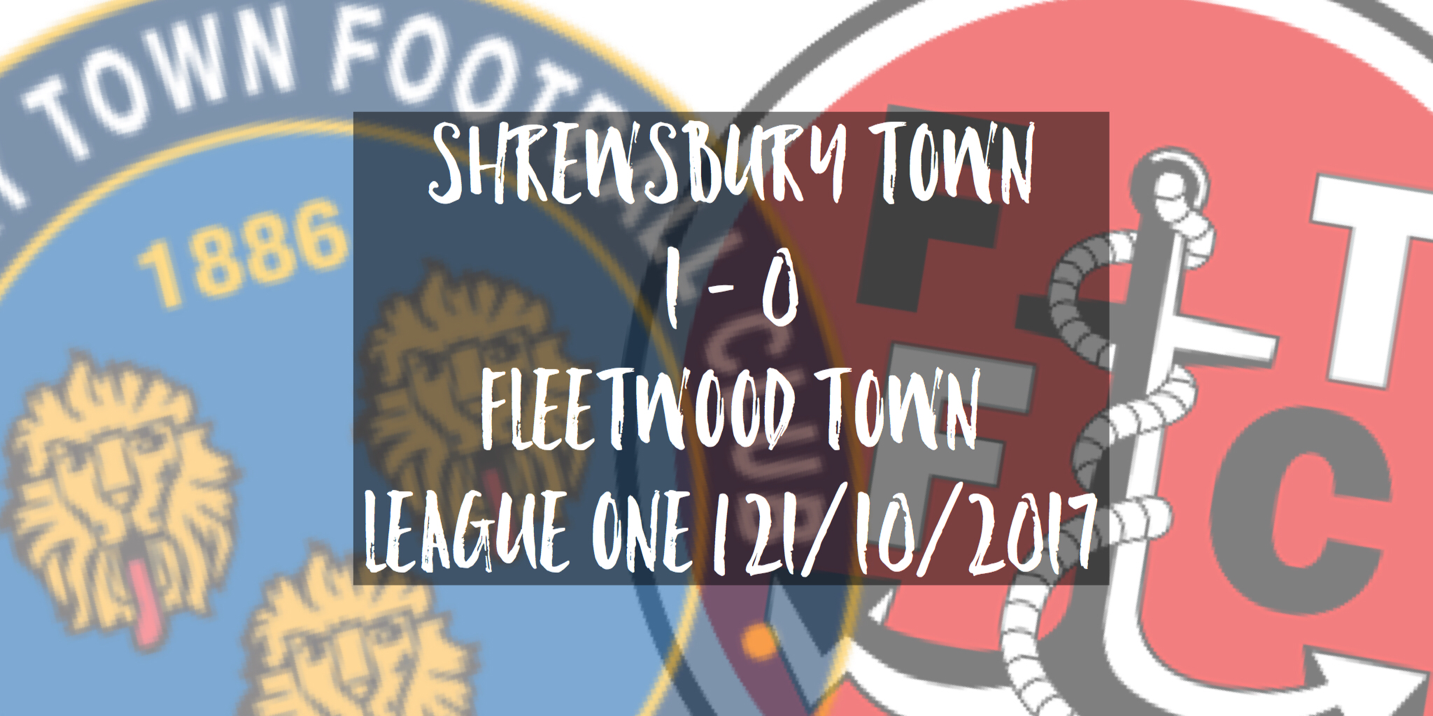 Shrewsbury Town 1 - 0 Fleetwood Town | League One | 21/10/2017
