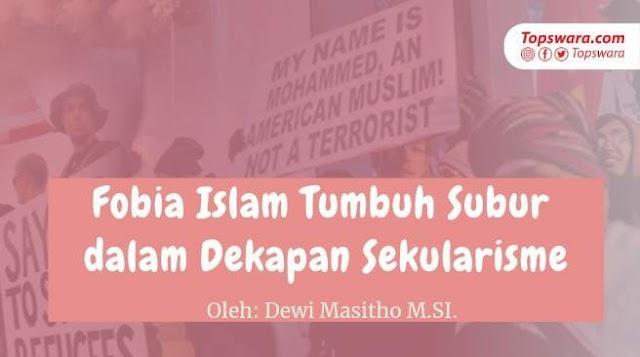 Fobia Islam Tumbuh Subur dalam Dekapan Sekularisme